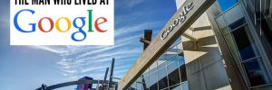 The man who lived at Google